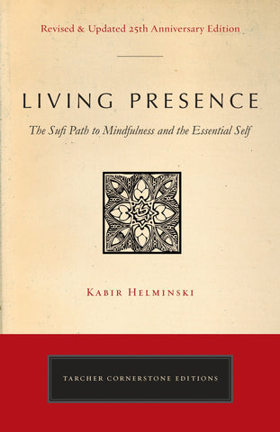 Living Presence (Revised): The Sufi Path to Mindfulness and the Essential Self by Kabir Edmund Helminski  (Author)