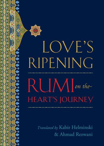 Love's Ripening: Rumi on the Heart's Journey By Kabir Helminski (Author), Ahmad Rezwani (Author)