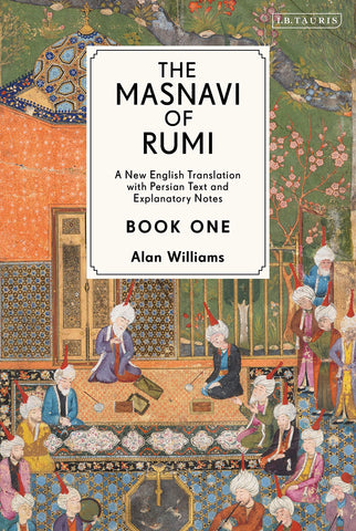 'Masnavi of Rumi, The, Vol 1: A New Annotated Edition and Translation' By Alan Williams (Author)