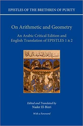 'On Arithmetic & Geometry: An Arabic Critical Edition and English Translation of Epistles 1-2 (Epistles of the Brethren of Purity)' by Nader El-Bizri (Editor, Contributor)