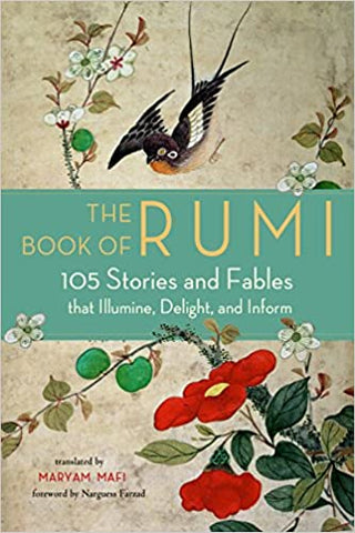 'The Book of Rumi: 105 Stories and Fables That Illumine, Delight, and Inform'  By Rumi  (Author), Maryam Mafi (Translator) (Author), Narguess Farzad (Foreword)