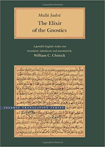 The Elixir of the Gnostics By Mulla Sadra (Author) and William Chittick (Author)