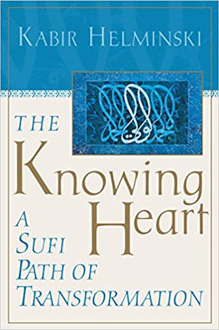 The Knowing Heart: A Sufi Path of Transformation By Kabir Helminski (Author)