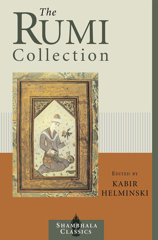'The Rumi Collection: An Anthology of Translations of Mevlana Jalaluddin Rumi' By Jelaluddin Rumi (Author), Kabir Helminski (Editor)