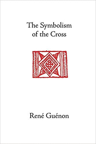'The Symbolism of the Cross' By Rene Guenon (Author), Angus Macnab (Translator)