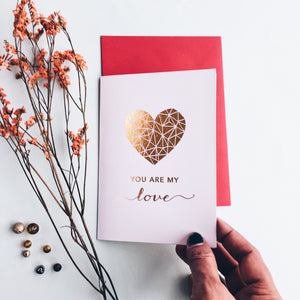 antdesigngifts.co.uk Valentines card 'you are my love' in gold foil. Handprinted in our studio. Supplied with a luxury gold or red envelope