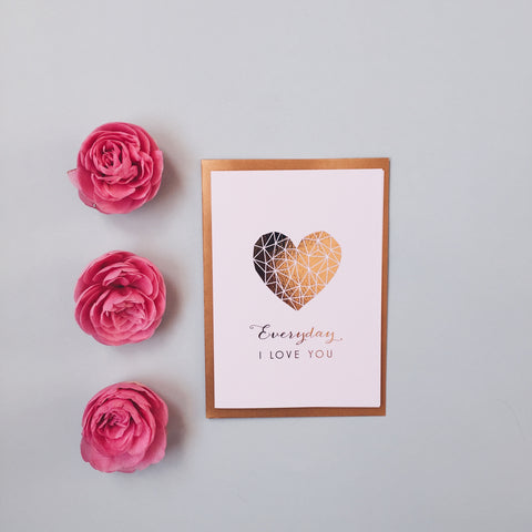 antdesigngifts.co.uk Valentines card in gold foil. Everyday I love you. Handprinted in our studio. Supplied with a luxury gold or red envelope