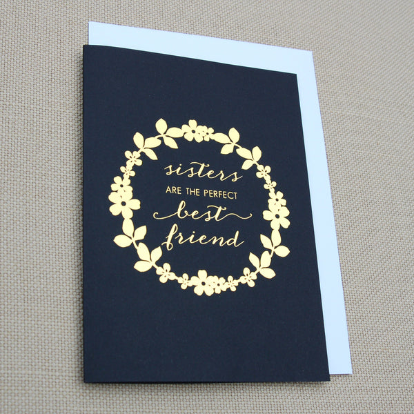 Gold Foil Sisters are the perfect best friend. Greeting card in black with gold foil. Comes with white or gold envelope.