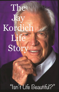 "(Ebook) The Jay Kordich Life Story: ""Isn't Life Beautiful?"" by Linda Kordich"
