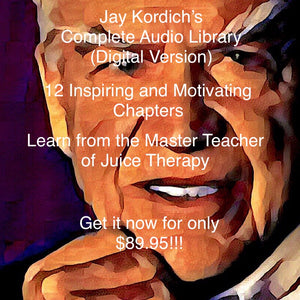 The Jay Kordich Juicing & Nutrition Audio Library - 12 Chapters