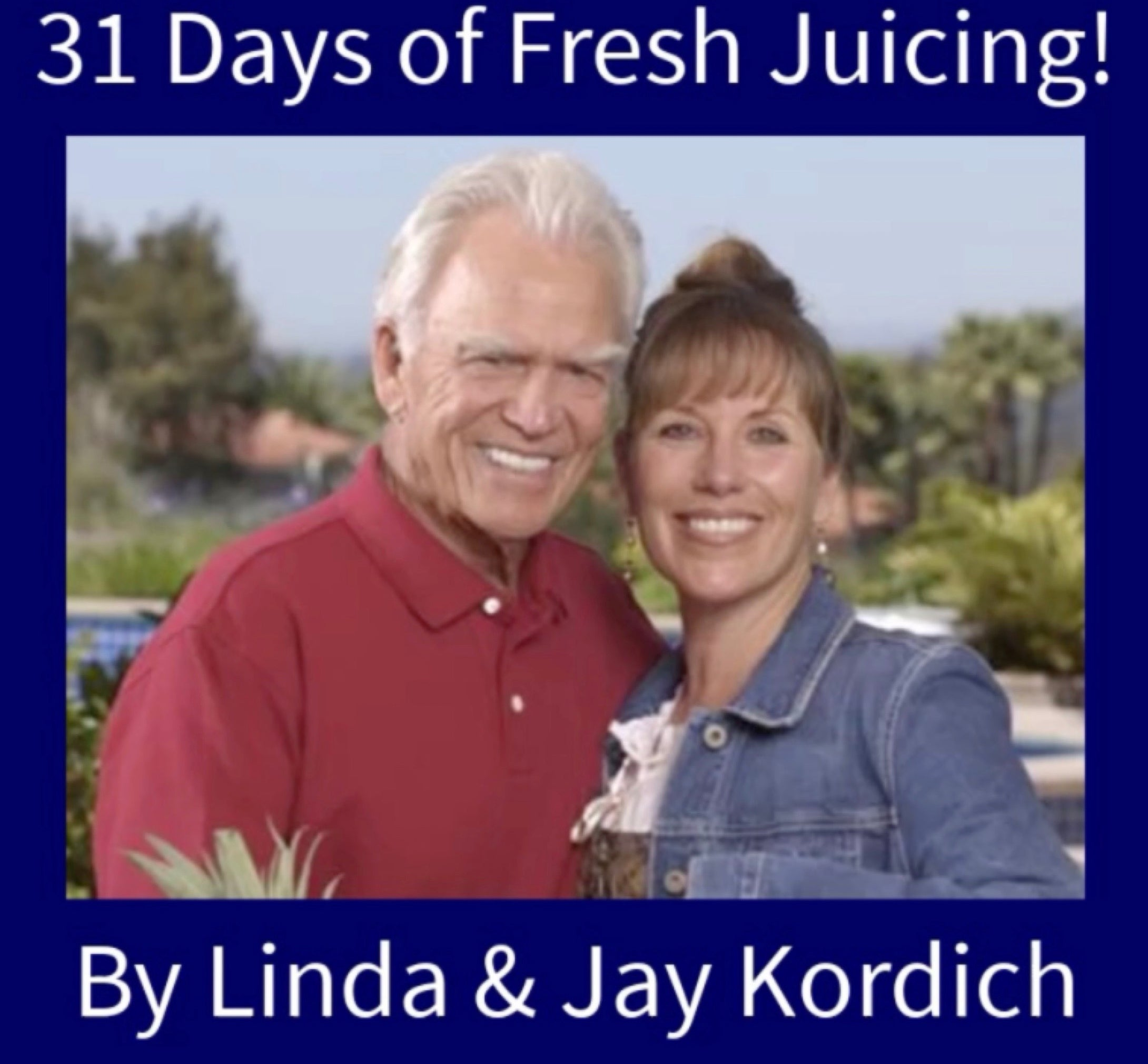 Jay and Linda's 31 Days of Fresh Juicing! (Ebook)