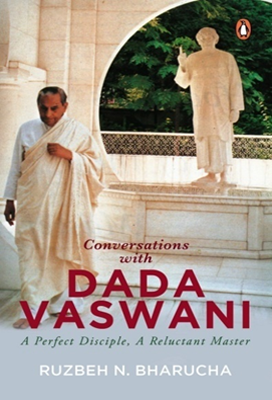 Conversations with Dada Vaswani - A Perfect Disciple, A Reluctant Master