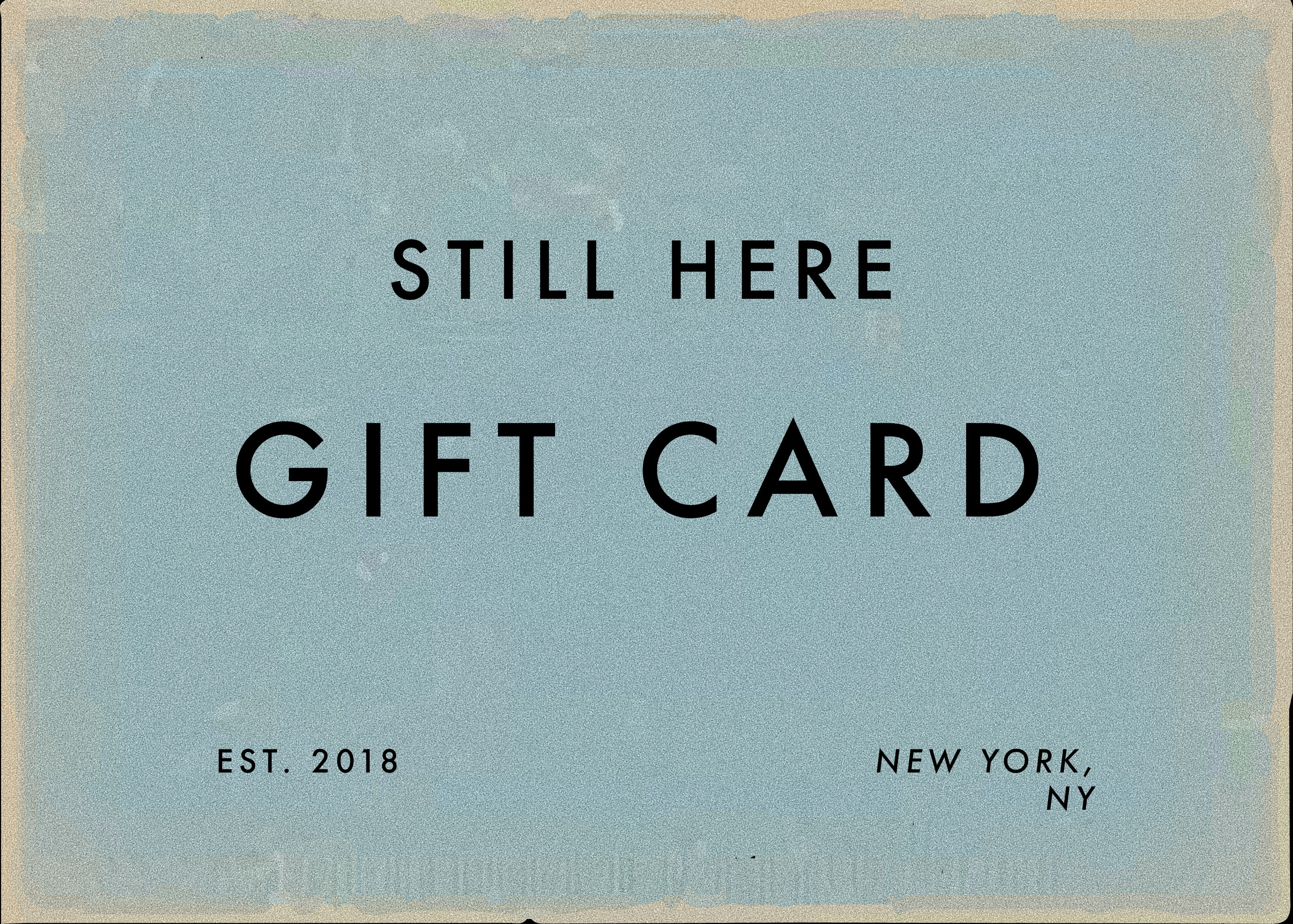Still Here Gift Card - Still Here New York