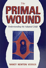 Load image into Gallery viewer, The Primal Wound: Understanding the Adopted Child