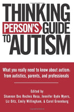Load image into Gallery viewer, Thinking Person's Guide to Autism: Everything You Need to Know from Autistics, Parents, and Professionals