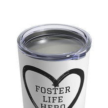 Load image into Gallery viewer, Foster Life Hero Tumbler 10oz