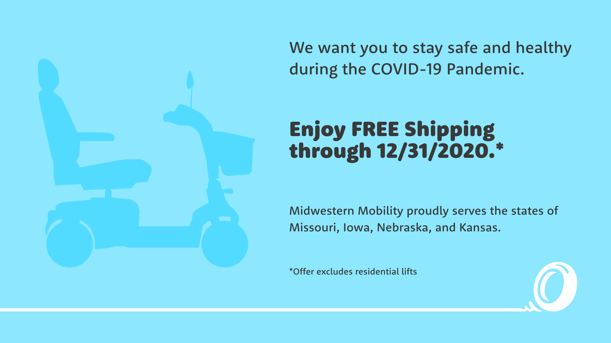 We want you to stay safe and healthy during the COVID-19 Pandemic. Enjoy FREE Shipping through 12/31/2020. Excludes Residential Lifts. Midwestern Mobility proudly serves the states of Missouri, Iowa, Nebraska, and Kansas.