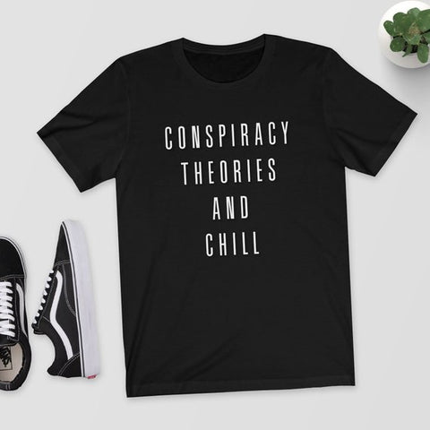 Conspiracy Theories And Chill T-Shirt