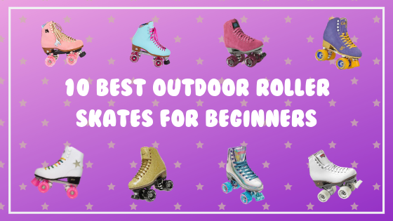 10 Best Outdoor Roller Skates for Beginners!