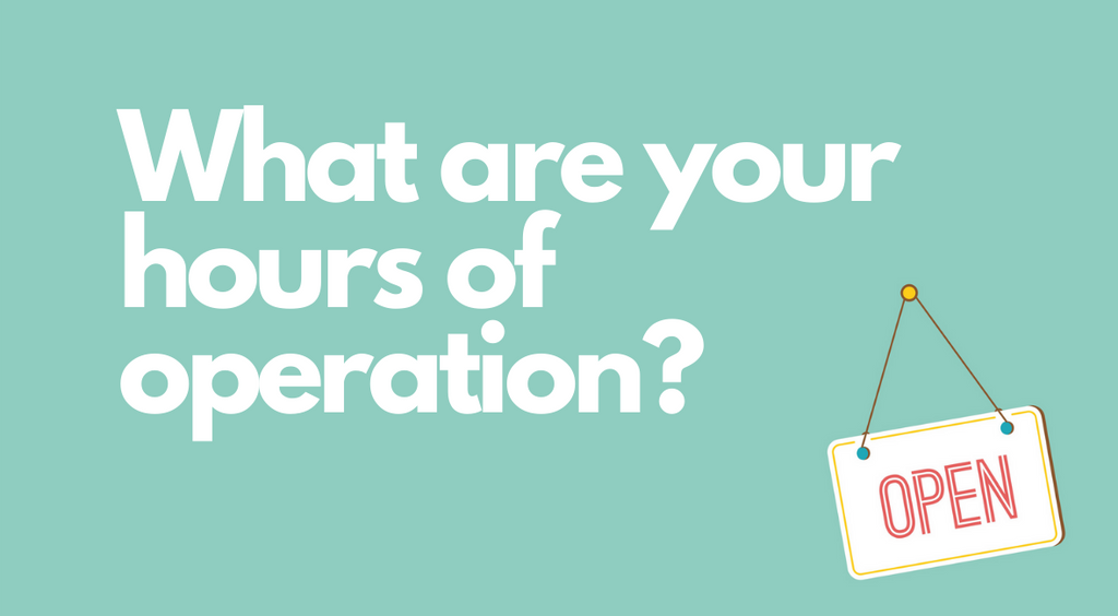 What Are Your Hours of Operation?
