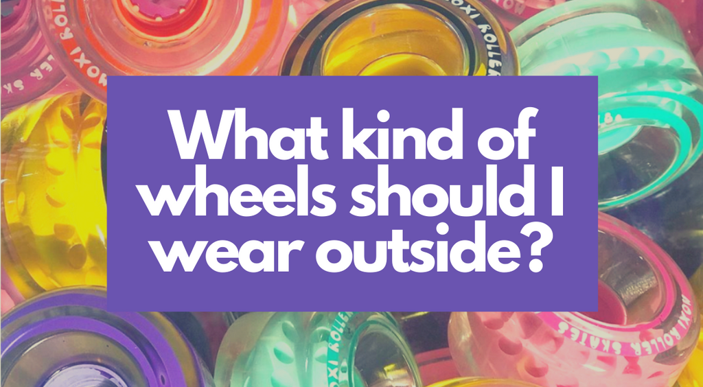 What kind of wheels should I wear outside?