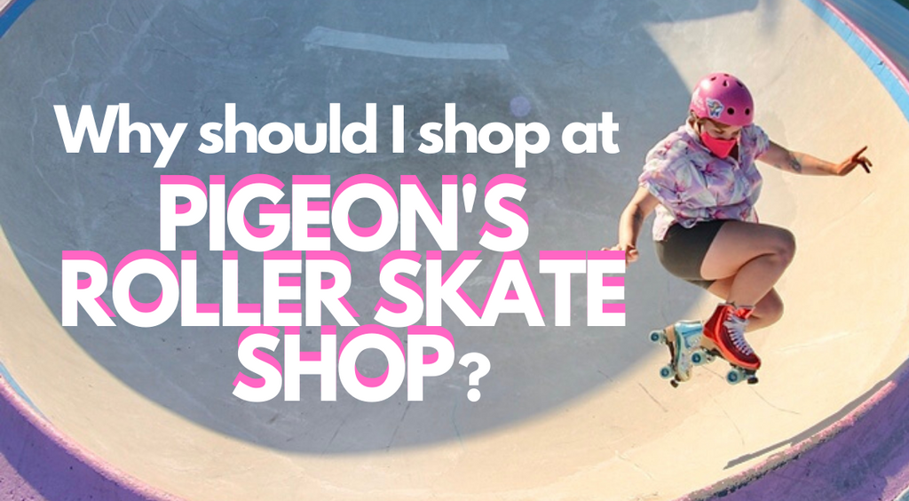 Why Should I Shop At Pigeon's Roller Skate Shop?