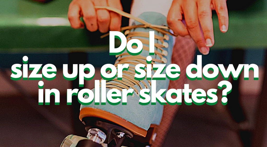 Do I Size up or Size Down in Roller Skates?