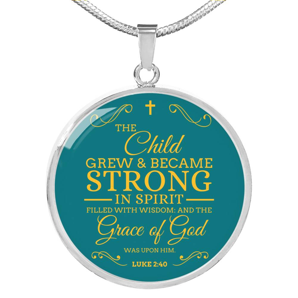 The Child Grew in Spirit Circle Pendant Necklace Stainless Steel or 18k Gold 18-22