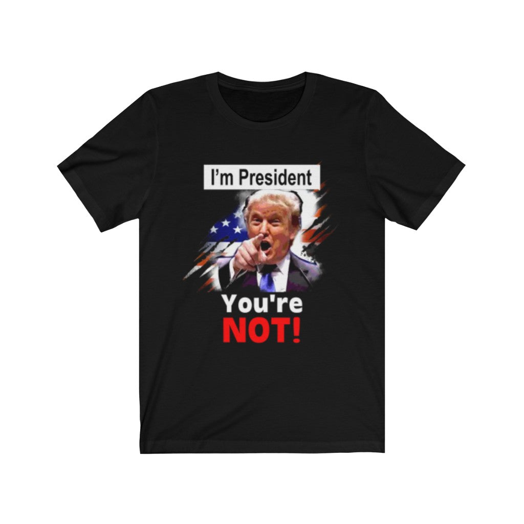 I'm President and You're Not! Trump Keep America Great MAGA Pro Republican T-Shirt