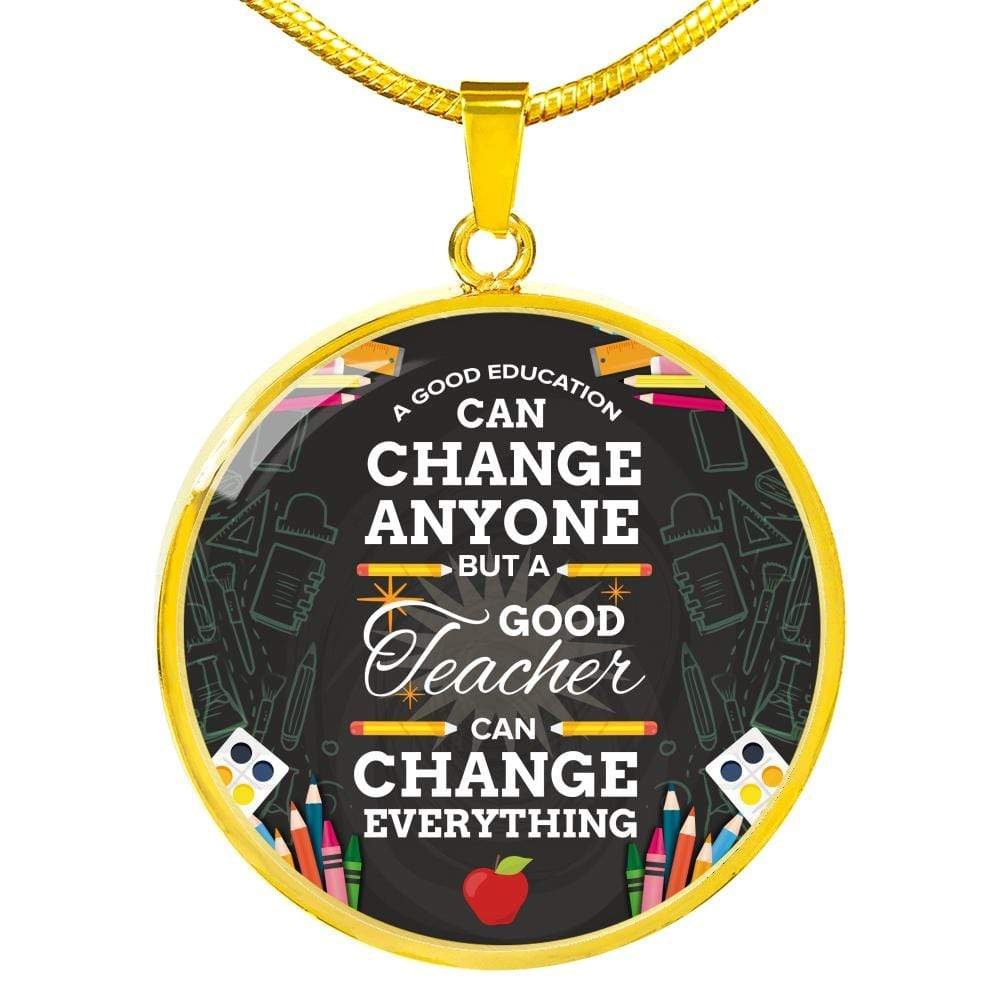 "A Good Education Can Change Anyone Circle Pendant Necklace Stainless Steel or 18k Gold Finish 18""-22"" Express Your Love Gifts"
