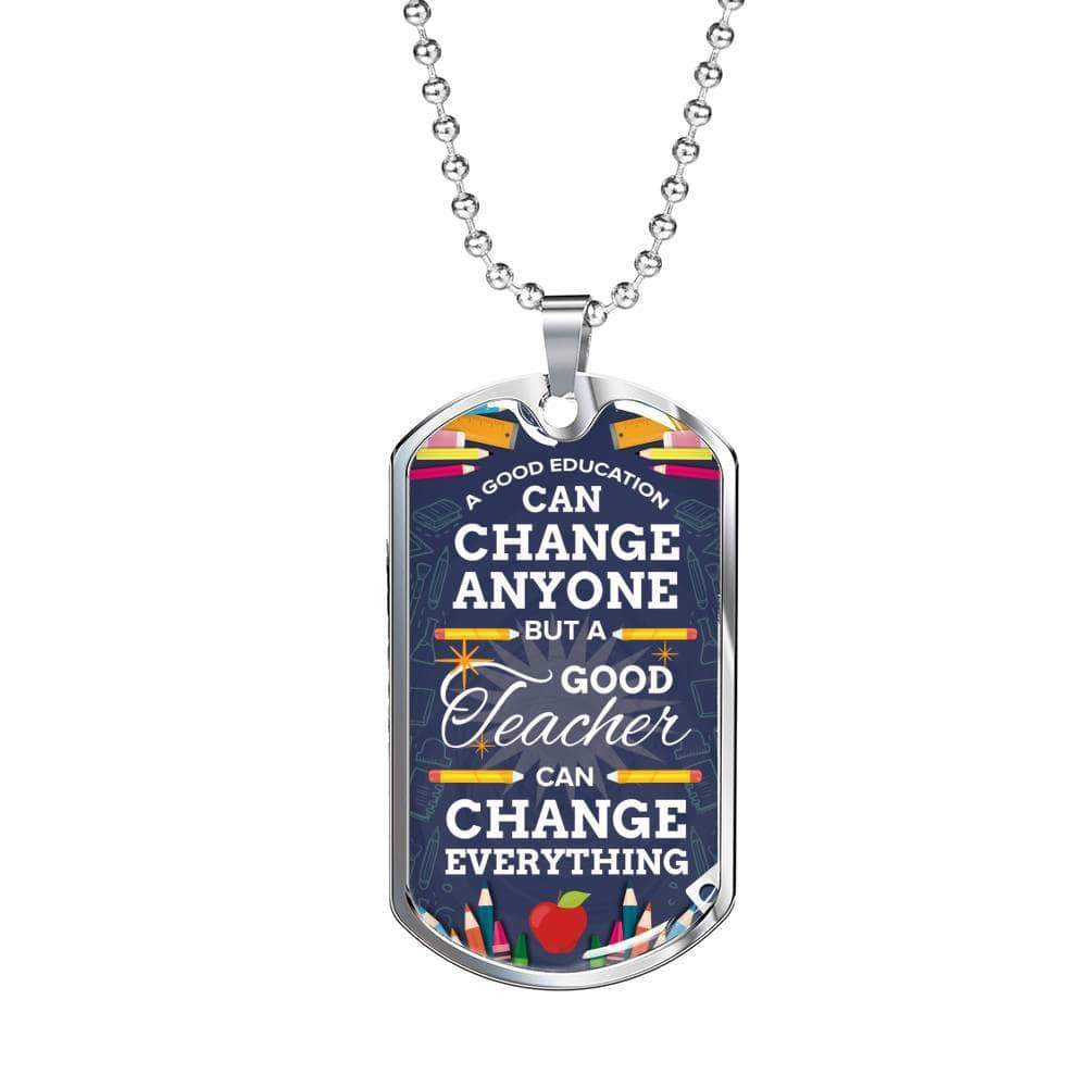 "A good Education Can Change Anyone Teacher Appreciation Gift Necklace Stainless Steel or 18k Gold Military Dog Tag w 24"" Ball Chain Express Your Love Gifts"