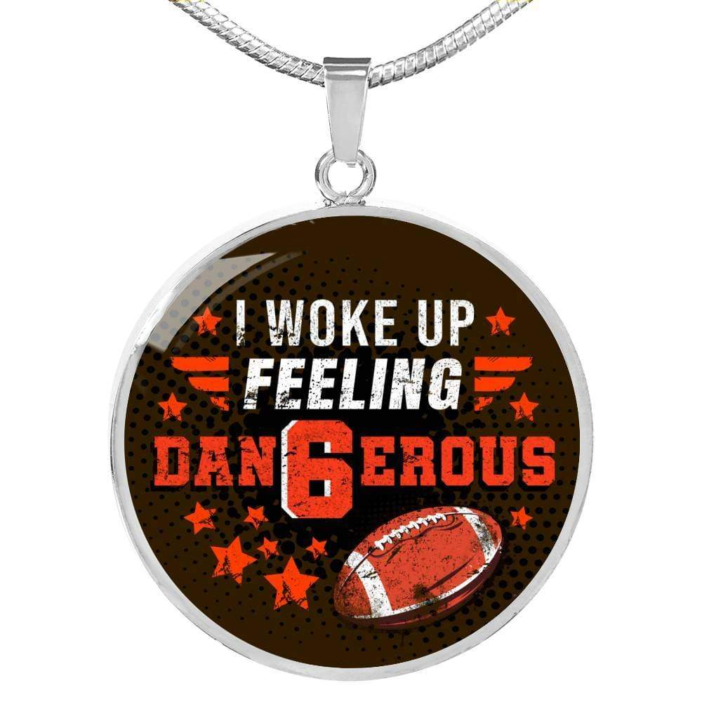 Cleveland Fan Gift -I Woke Up Feeling Dangerous Circular Pendant Necklace Express Your Love Gifts
