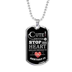 "Cute Enough To Stop Your Heart, Skilled Enough To Restart It! Necklace Stainless Steel or 18k Gold Military Dog Tag w 24"" Ball Chain Express Your Love Gifts"