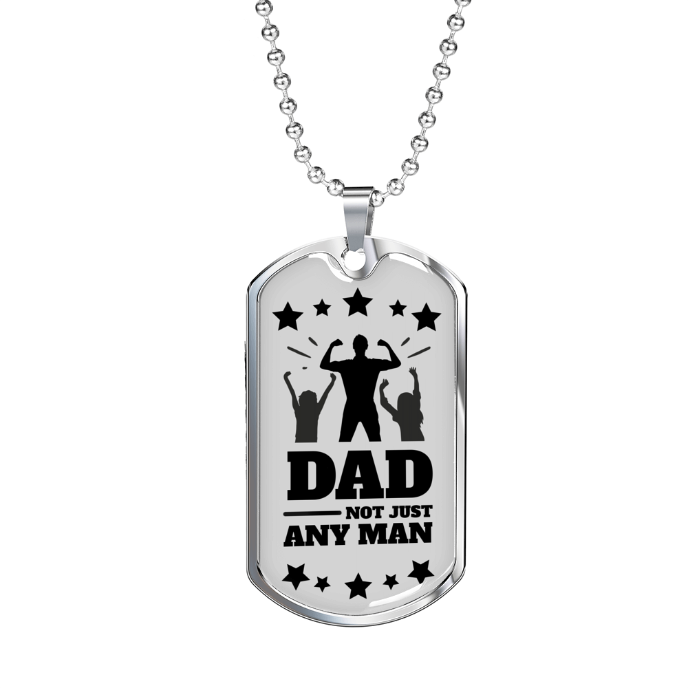 "Dad Not Just Any Man Dog Tag Love Dad Necklace Stainless Steel or 18k Gold Dog Tag w 24"" Chain - Express Your Love Gifts"