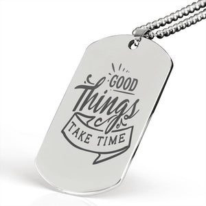 "Good things take time Inspirational Encouragement Quote Necklace Stainless Steel Dog Tag w 24"" Ball Chain Express Your Love Gifts"