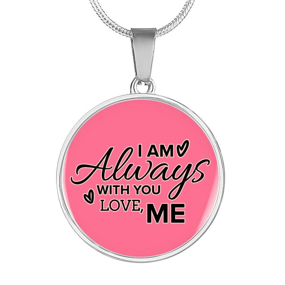 "I Am Always With You Love Me Circle Pendant Necklace Stainless Steel or 18k Gold 18-22"" - Express Your Love Gifts"