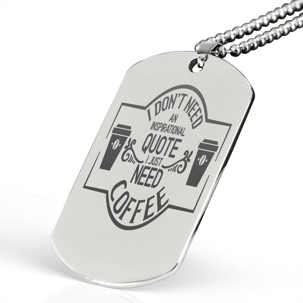 "I don't need an inspirational quote, I just need coffee Inspirational Encouragement Quote Necklace Stainless Steel Dog Tag w 24"" Ball Chain Express Your Love Gifts"