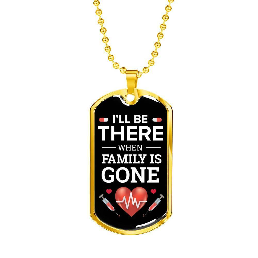 Express Your Love Gifts I'll Be There When Family is Gone Nurse Jewelry Gift Dog Tag Necklace Pendant Military Chain (Gold) / No