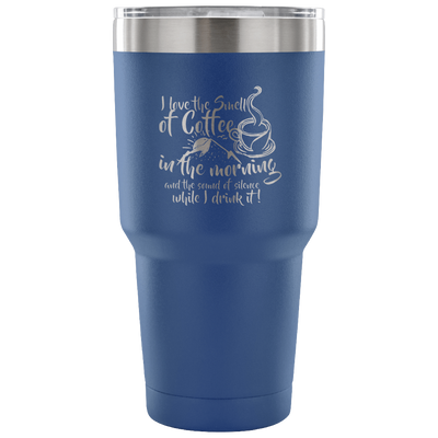 I Love The Smell Of Coffee 30oz Tumbler - Express Your Love Gifts