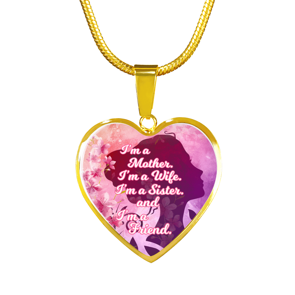 "I'm a Mother I'm a Wife and I'm a Friend Necklace Stainless Steel or 18k Gold Heart Pendant 18""22"" or Bracelet - Express Your Love Gifts"