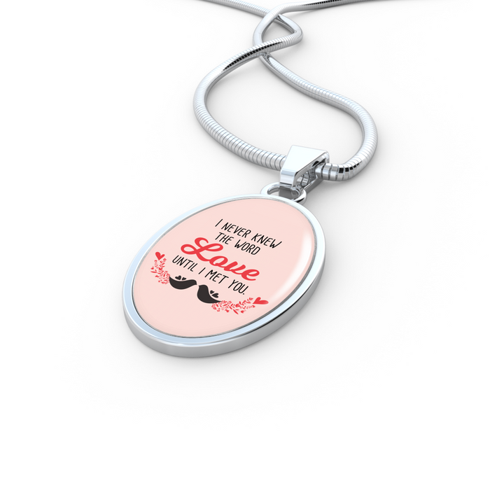 I Never Knew the Word Love Until I Met You Oval Pendant Necklace
