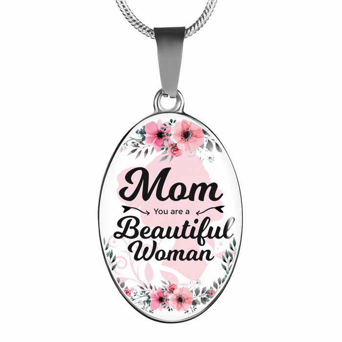 Mom You are a Beautiful Woman Oval Pendant Necklace or Bangle Bracelet