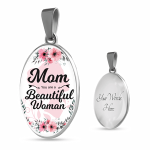 Mom You are a Beautiful Woman Oval Pendant Necklace or Bangle Bracelet Express Your Love Gifts