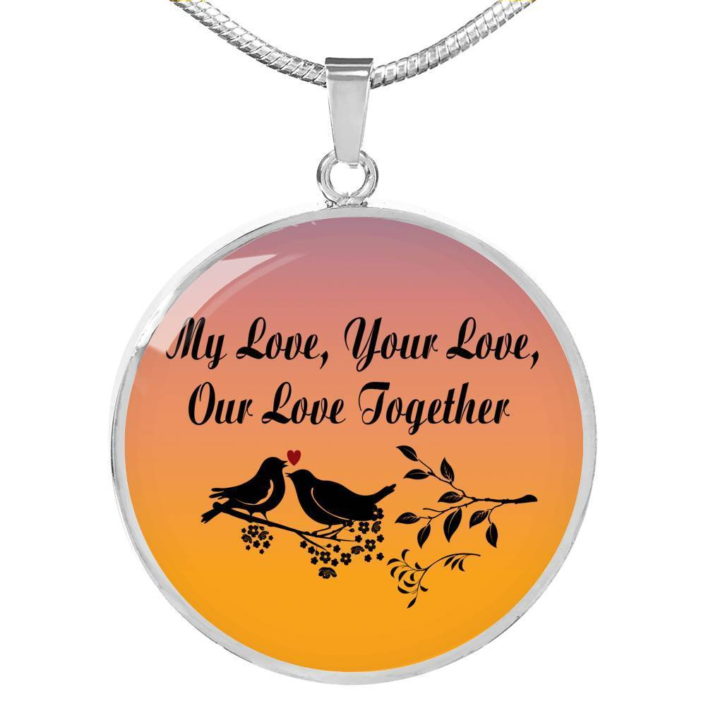 "My Love Your Love Our Love Together Circle Pendant Necklace Stainless Steel or 18k Gold 18-22"" - Express Your Love Gifts"