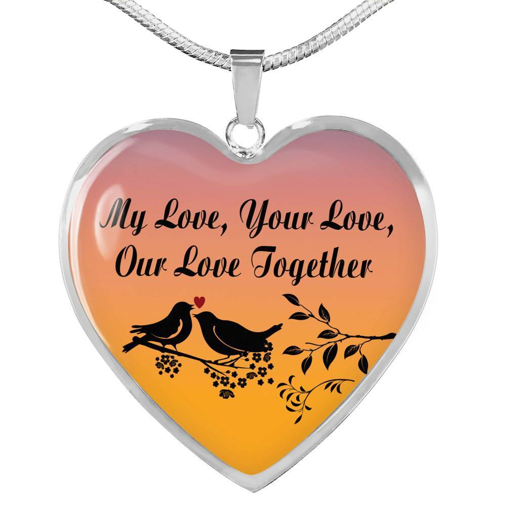 "My Love Your Love Our Love Together Necklace Stainless Steel or 18k Gold Heart Pendant 18""-22"" - Express Your Love Gifts"