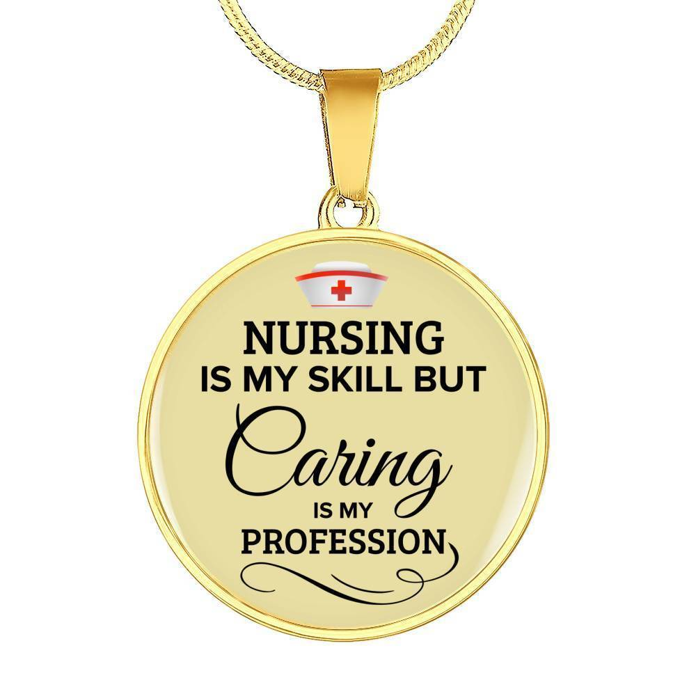 Express Your Love Gifts Nursing Is My Skill But Caring Is My Profession RN Jewelry Circular Pendant Necklace or Bracelet Bangle Luxury Necklace (Gold) / No