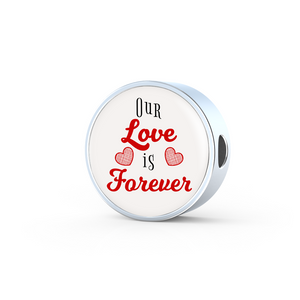 Express Your Love Gifts Our Love is Forever- Circular Charm Bracelet Charm Only / No