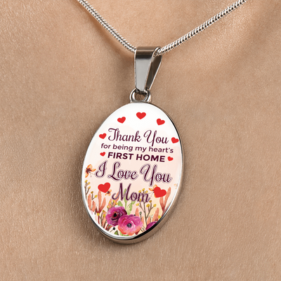 Thank You For Being My Heart's First Home, I Love You Mom Oval Pendant Necklace Express Your Love Gifts