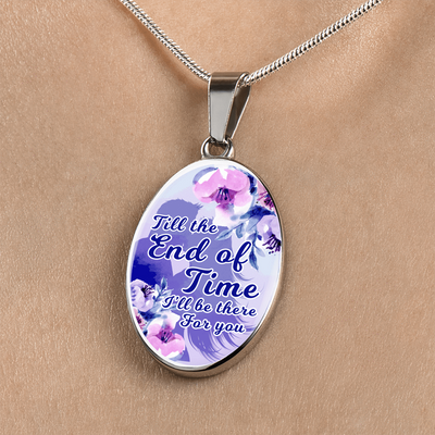 Till The End of Time I'll Be There For You Oval Pendant Necklace or Bangle Bracelet Express Your Love Gifts