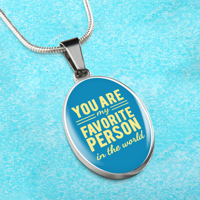 Express Your Love Gifts You Are My Favorite Person in the World- Handmade Stainless Steel-Silver tone- Oval Pendant Necklace Luxury necklace w/ adjustable snake-chain